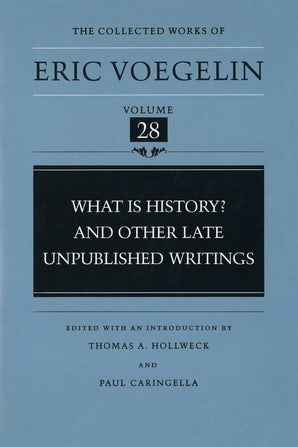 What Is History? And Other Late Unpublished Writings (CW28) Hardcover  by Eric Voegelin