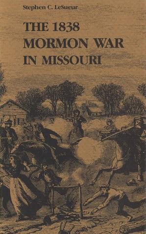 The 1838 Mormon War in Missouri Paperback  by Stephen C. LeSueur