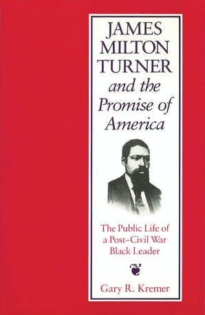 James Milton Turner and the Promise of America Hardcover  by Gary R. Kremer