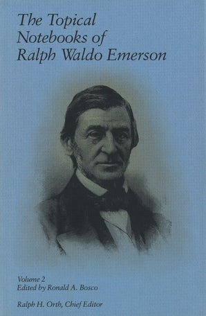 The Topical Notebooks of Ralph Waldo Emerson, Volume 2