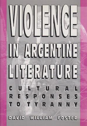 Violence in Argentine Literature Hardcover  by David William Foster
