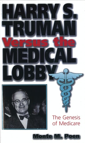 Harry S. Truman versus the Medical Lobby Paperback  by Monte M. Poen