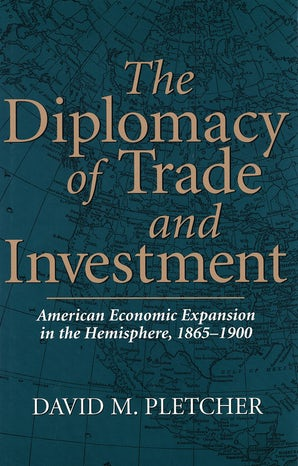 The Diplomacy of Trade and Investment Hardcover  by David M. Pletcher
