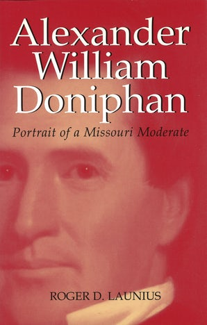 Alexander William Doniphan Hardcover  by Roger D. Launius