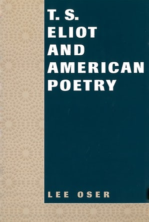 T. S. Eliot and American Poetry Hardcover  by Lee Oser