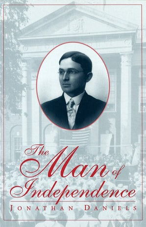 The Man of Independence Paperback  by Jonathan Daniels