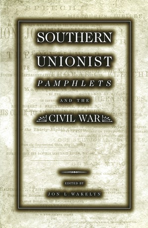 Southern Unionist Pamphlets and the Civil War Hardcover  by Jon L. Wakelyn