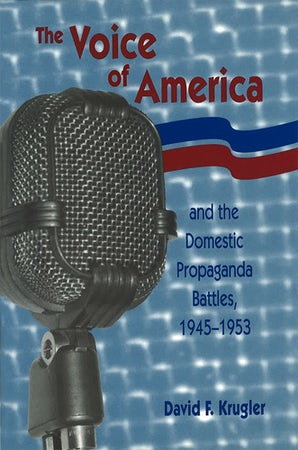 The Voice of America and the Domestic Propaganda Battles, 1945-1953 Hardcover  by David F. Krugler