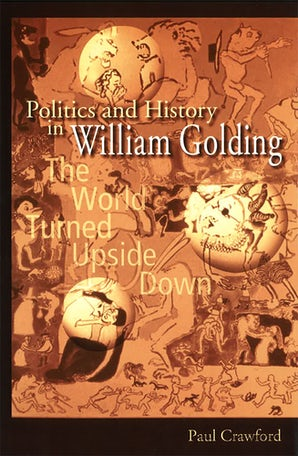 Politics and History in William Golding Hardcover  by Paul Crawford