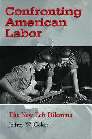 Confronting American Labor Hardcover  by Jeffrey W. Coker