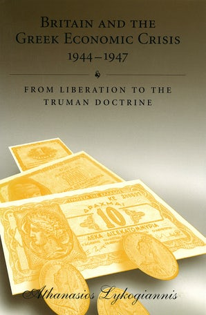 Britain and the Greek Economic Crisis, 1944-1947 Hardcover  by Athanasios Lykogiannis