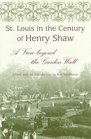 St. Louis in the Century of Henry Shaw Hardcover  by Eric Sandweiss