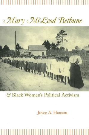 Mary McLeod Bethune and Black Women's Political Activism Hardcover  by Joyce A. Hanson