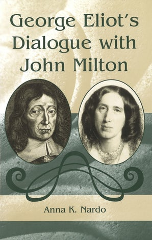 George Eliot's Dialogue with John Milton Hardcover  by Anna K. Nardo