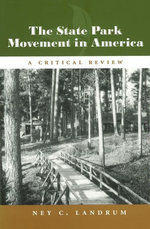 The State Park Movement in America Hardcover  by Ney C. Landrum