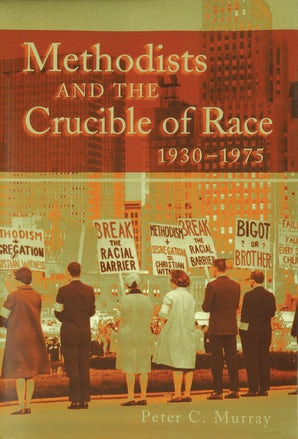 Methodists and the Crucible of Race, 1930-1975 Hardcover  by Peter C. Murray