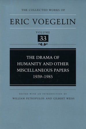 The Drama of Humanity and Other Miscellaneous Papers,  1939-1985 (CW33) Hardcover  by Eric Voegelin