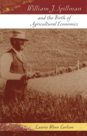 William J. Spillman and the Birth of Agricultural Economics Hardcover  by Laurie Winn Carlson