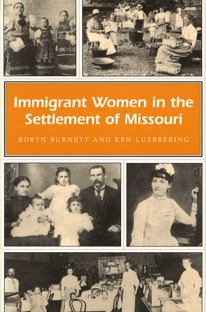 Immigrant Women in the Settlement of Missouri Paperback  by Robyn Burnett