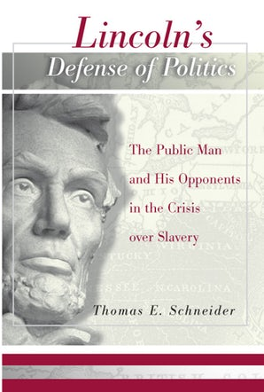 Lincoln's Defense of Politics Hardcover  by Thomas E. Schneider