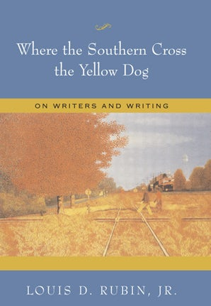 Where the Southern Cross the Yellow Dog Hardcover  by Louis D. Rubin