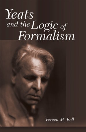 Yeats and the Logic of Formalism Hardcover  by Vereen M. Bell