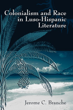Colonialism and Race in Luso-Hispanic Literature Hardcover  by Jerome C. Branche