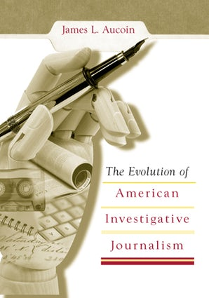 The Evolution of American Investigative Journalism Hardcover  by James L. Aucoin