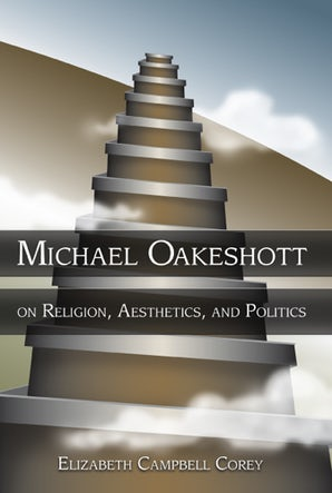 Michael Oakeshott on Religion, Aesthetics, and Politics Hardcover  by Elizabeth Campbell Corey