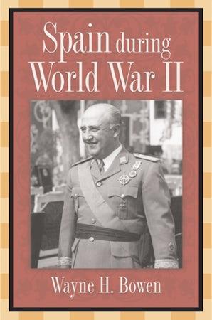 Spain during World War II Hardcover  by Wayne H. Bowen