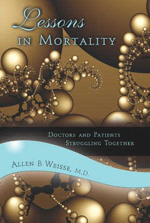 Lessons in Mortality Hardcover  by Allen B. Weisse