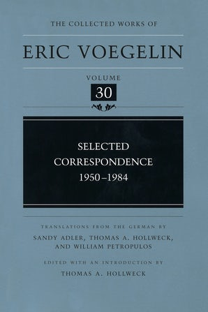 Selected Correspondence, 1950-1984 (CW30) Hardcover  by Eric Voegelin
