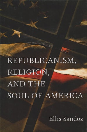 Republicanism, Religion, and the Soul of America Hardcover  by Ellis Sandoz