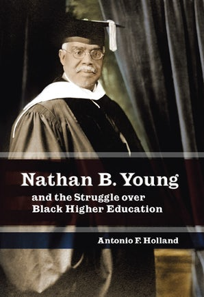 Nathan B. Young and the Struggle over Black Higher Education Hardcover  by Antonio F. Holland