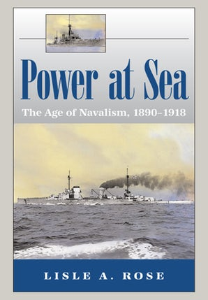 Power at Sea, Volume 1 Paperback  by Lisle A. Rose