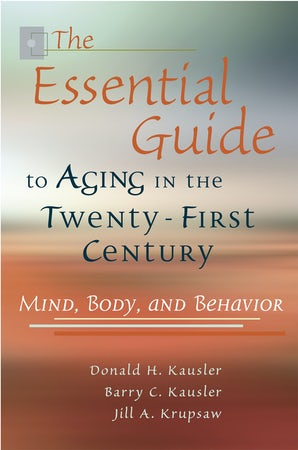 The Essential Guide to Aging in the Twenty-First Century Paperback  by Donald H. Kausler