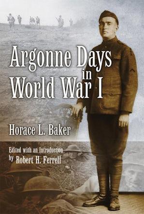 Argonne Days in World War I Hardcover  by Horace L. Baker