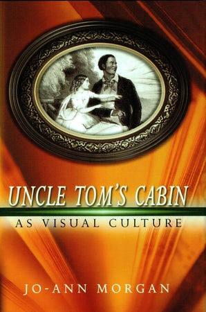 Uncle Tom's Cabin as Visual Culture Hardcover  by Jo-Ann Morgan