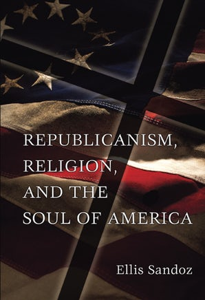 Republicanism, Religion, and the Soul of America Paperback  by Ellis Sandoz
