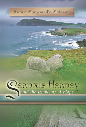 Seamus Heaney and the Emblems of Hope Hardcover  by Karen Marguerite Moloney