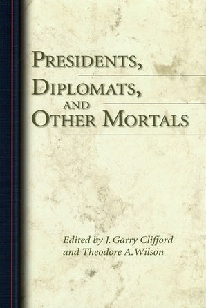 Presidents, Diplomats, and Other Mortals Hardcover  by J. Garry Clifford