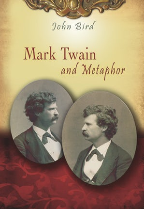 Mark Twain and Metaphor Hardcover  by John Bird