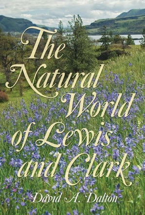 The Natural World of Lewis and Clark Hardcover  by David Dalton