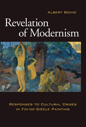 Revelation of Modernism Hardcover  by Albert Boime