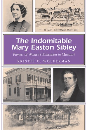 The Indomitable Mary Easton Sibley Paperback  by Kristie C. Wolferman