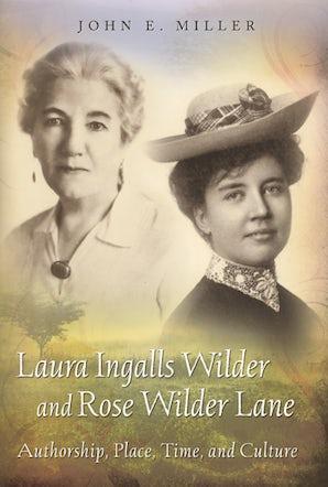 Laura Ingalls Wilder and Rose Wilder Lane Hardcover  by John E. Miller