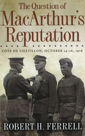 The Question of MacArthur's Reputation Hardcover  by Robert H. Ferrell