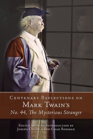 Centenary Reflections on Mark Twain's No. 44, The Mysterious Stranger Hardcover  by Joseph Csicsila