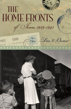 The Home Fronts of Iowa, 1939-1945 Digital download  by Lisa L. Ossian