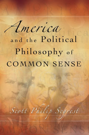 America and the Political Philosophy of Common Sense Hardcover  by Scott Philip Segrest